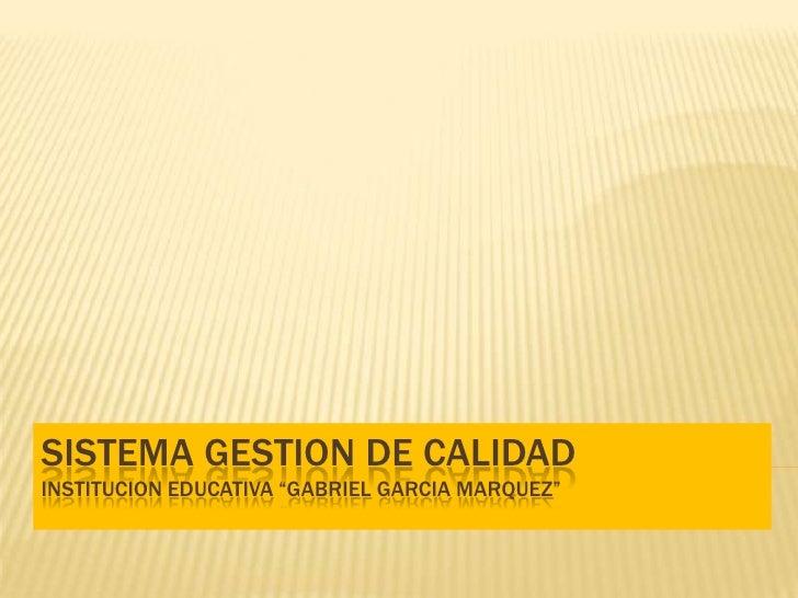 """SISTEMA GESTION DE CALIDADINSTITUCION EDUCATIVA """"GABRIEL GARCIA MARQUEZ""""<br />"""