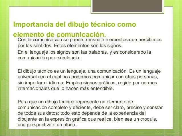Importancia del dibujo técnico como elemento de comunicación. Con la comunicación se puede transmitir elementos que percib...