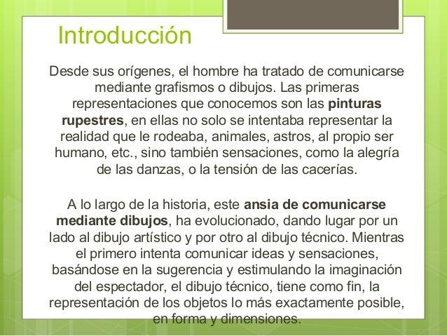 Introducción Desde sus orígenes, el hombre ha tratado de comunicarse mediante grafismos o dibujos. Las primeras representa...