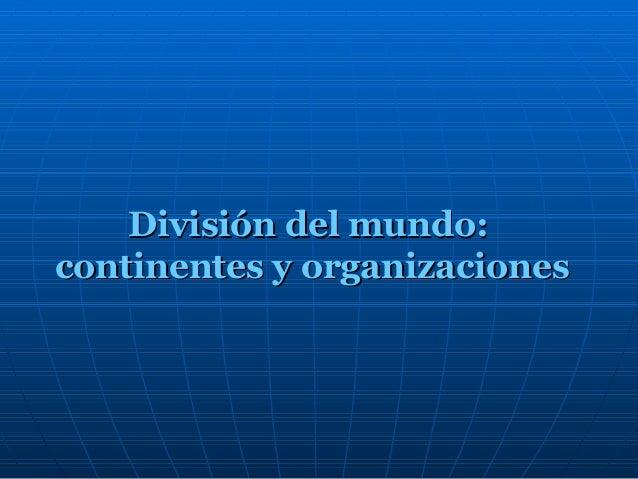 División del mundo: continentes y organizaciones