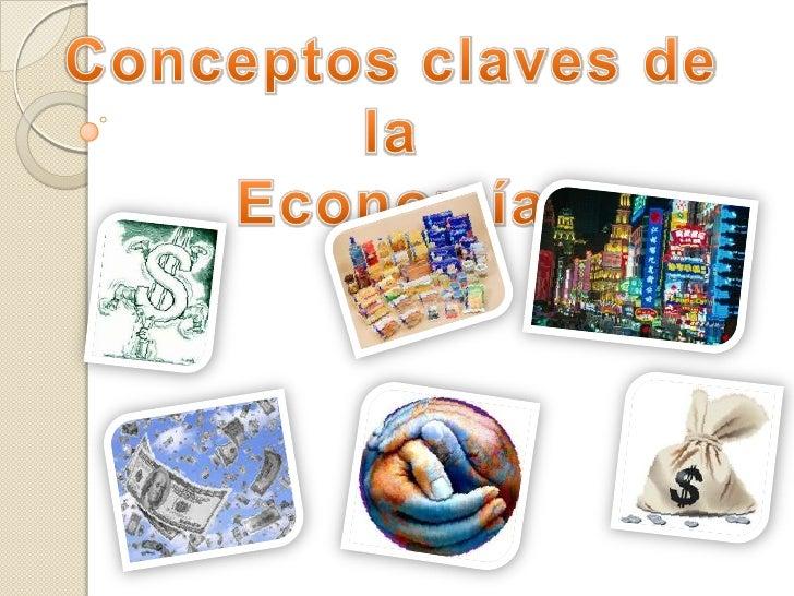 Conceptos claves de la<br />Economía<br />