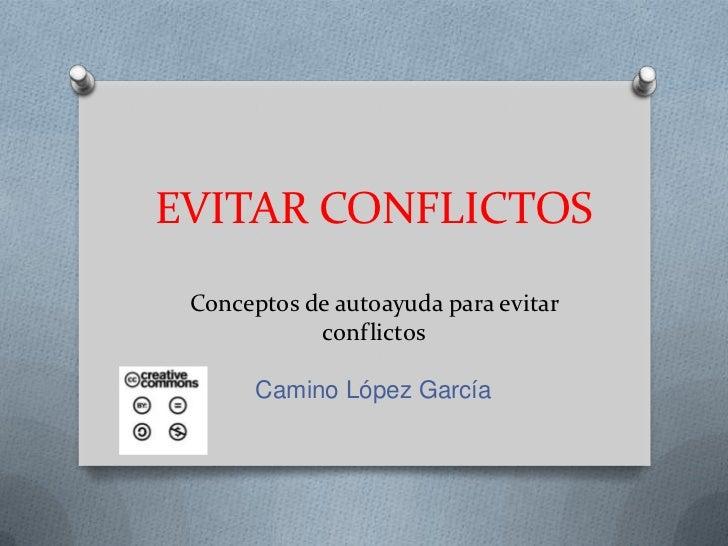 EVITAR CONFLICTOSConceptos de autoayuda para evitar conflictos<br />Camino López García<br />