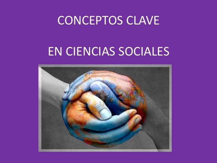 CONCEPTOS CLAVEEN CIENCIAS SOCIALESPOR Gilma Alicia Betancourt