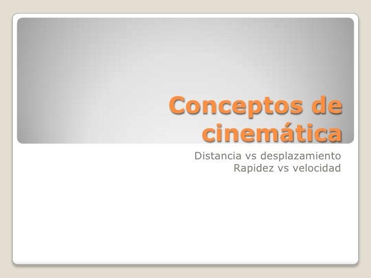 Conceptos de cinemática<br />Distancia vs desplazamiento<br />Rapidez vs velocidad<br />