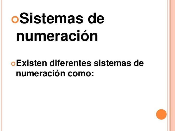 Sistemas de numeraciónExisten       diferentes sistemas de numeración como: