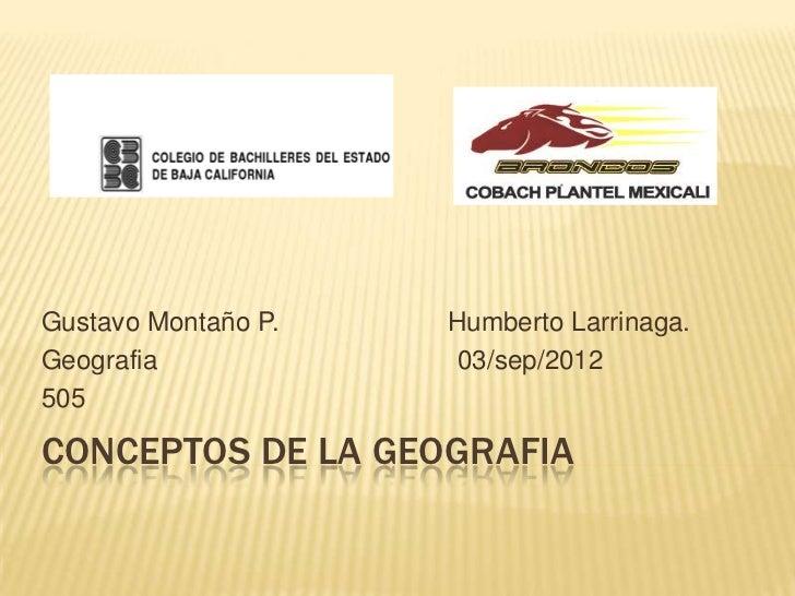 Gustavo Montaño P.   Humberto Larrinaga.Geografia             03/sep/2012505CONCEPTOS DE LA GEOGRAFIA