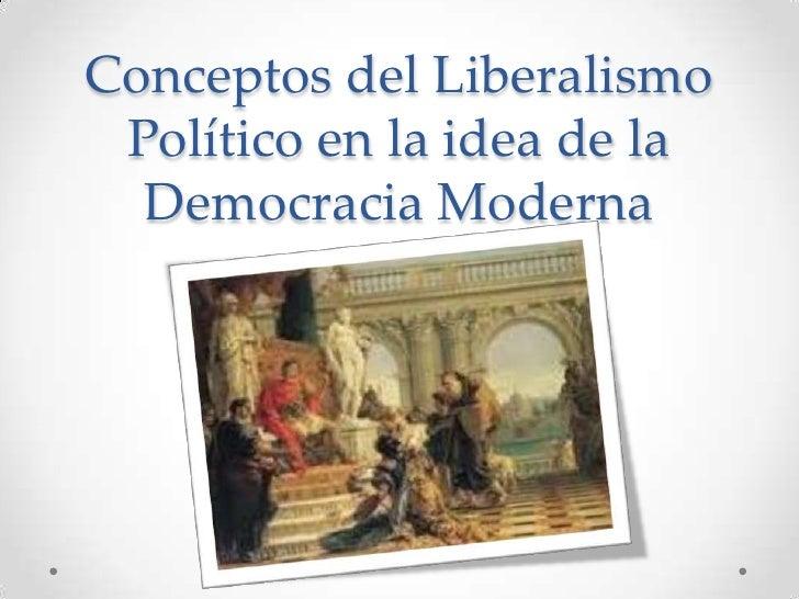Conceptos del Liberalismo Político en la idea de la Democracia Moderna<br />