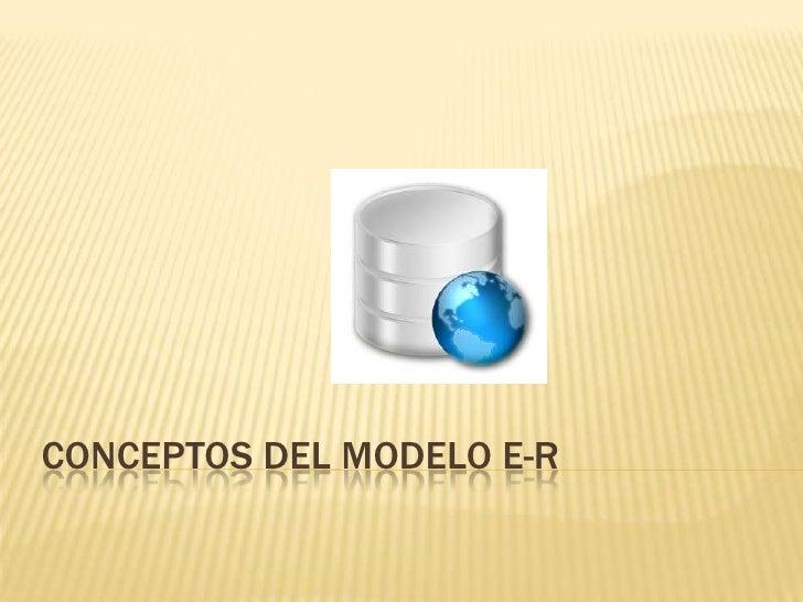 CONCEPTOS DEL MODELO E-R<br />