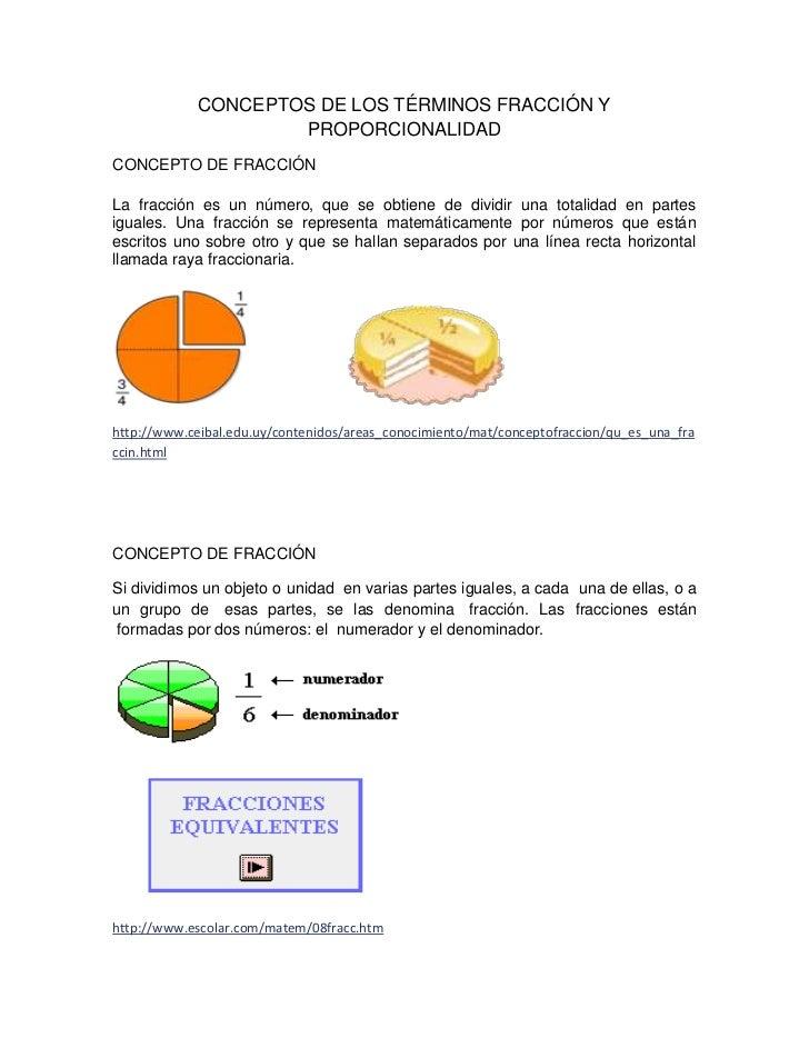 CONCEPTOS DE LOS TÉRMINOS FRACCIÓN Y PROPORCIONALIDAD<br />CONCEPTO DE FRACCIÓN<br />La fracción es un número, que se obti...