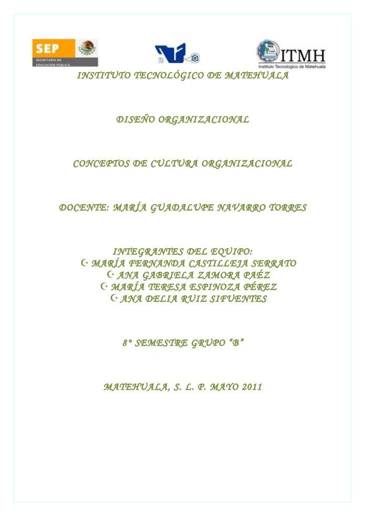 INSTITUTO TECNOLÓGICO DE MATEHUALA         DISEÑO ORGANIZACIONAL  CONCEPTOS DE CULTURA ORGANIZACIONALDOCENTE: MARÍA GUADAL...
