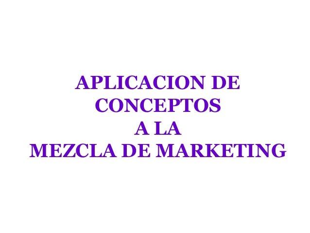 APLICACION DE CONCEPTOS A LA MEZCLA DE MARKETING