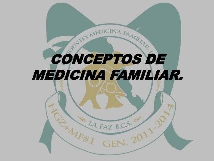 CONCEPTOS DE MEDICINA FAMILIAR. <br />