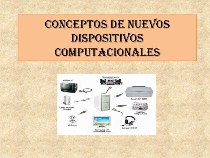 CONCEPTOS DE NUEVOS    DISPOSITIVOS COMPUTACIONALES