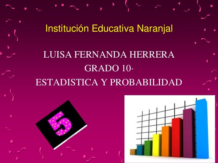 Institución Educativa Naranjal LUISA FERNANDA HERRERA         GRADO 10·ESTADISTICA Y PROBABILIDAD