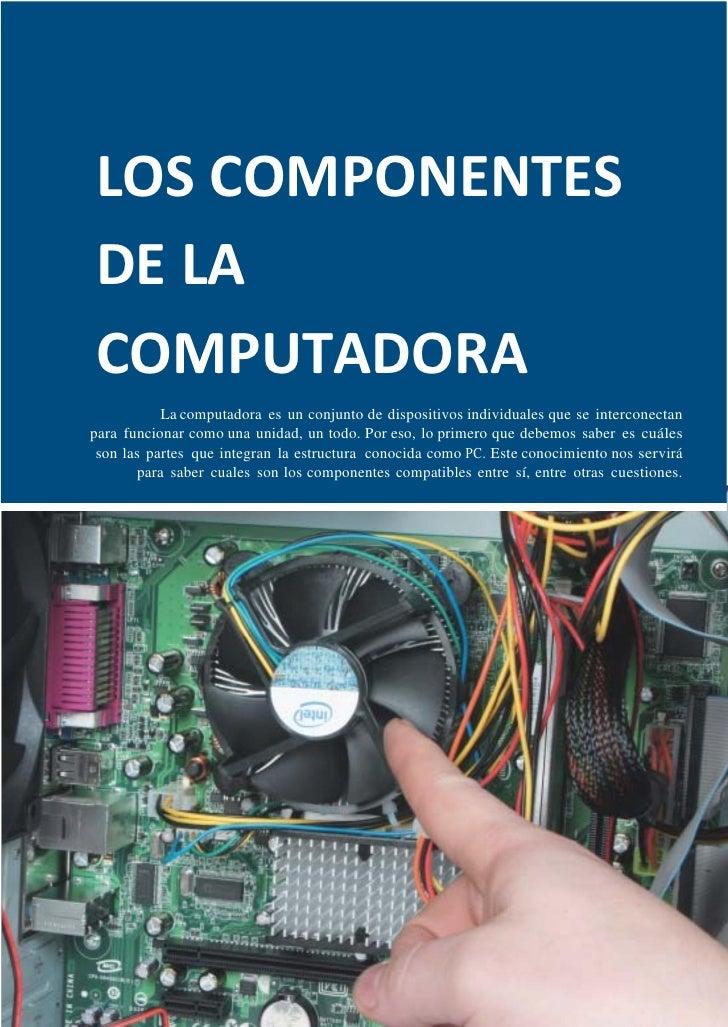 LOS COMPONENTES DE LA COMPUTADORA            La computadora es un conjunto de dispositivos individuales que se interconect...