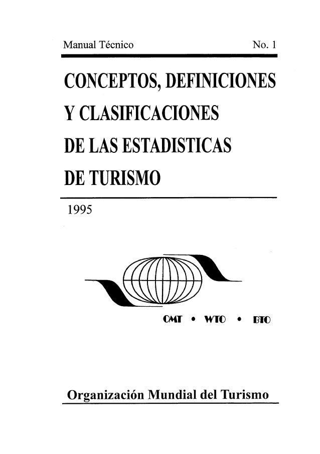Manual Técnico No.  1    CONCEPTOS,  DEFINICIONES Y CLASIFICACIONES  DE LAS ESTADISTICAS  DE TURISMO  1995     OHT 0 WÏO 0...