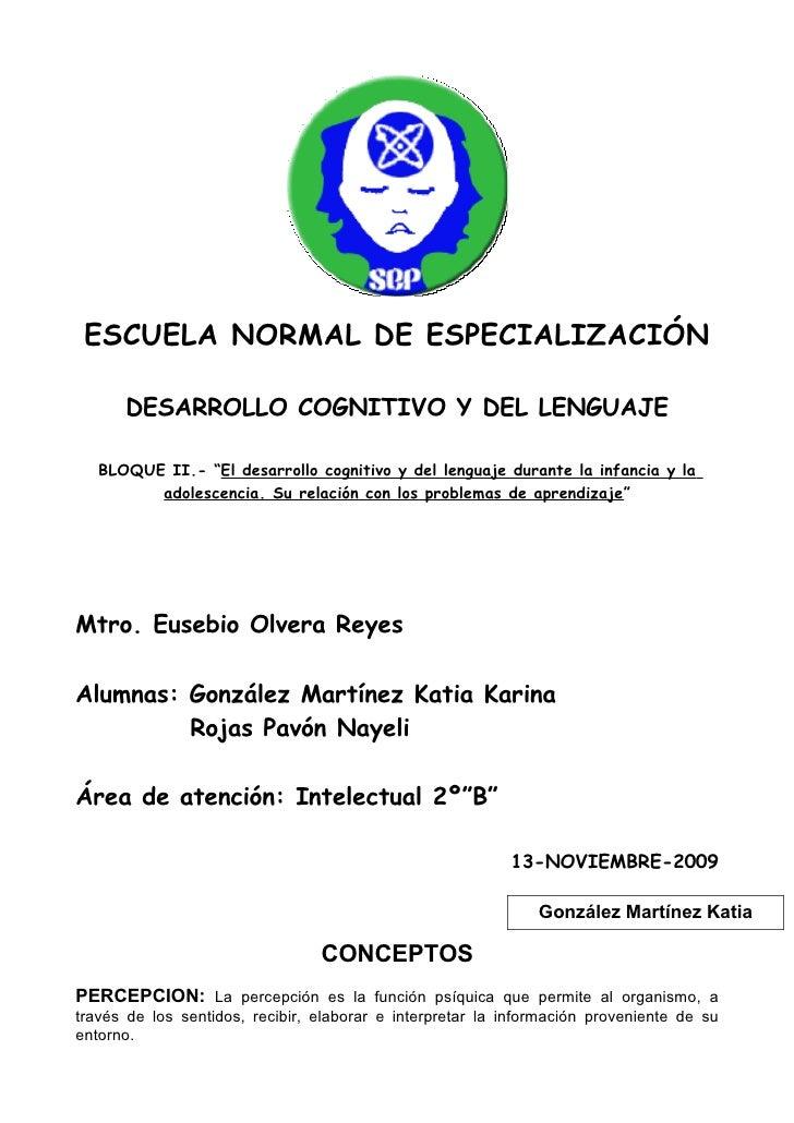 """ESCUELA NORMAL DE ESPECIALIZACIÓN        DESARROLLO COGNITIVO Y DEL LENGUAJE     BLOQUE II.- """"El desarrollo cognitivo y de..."""