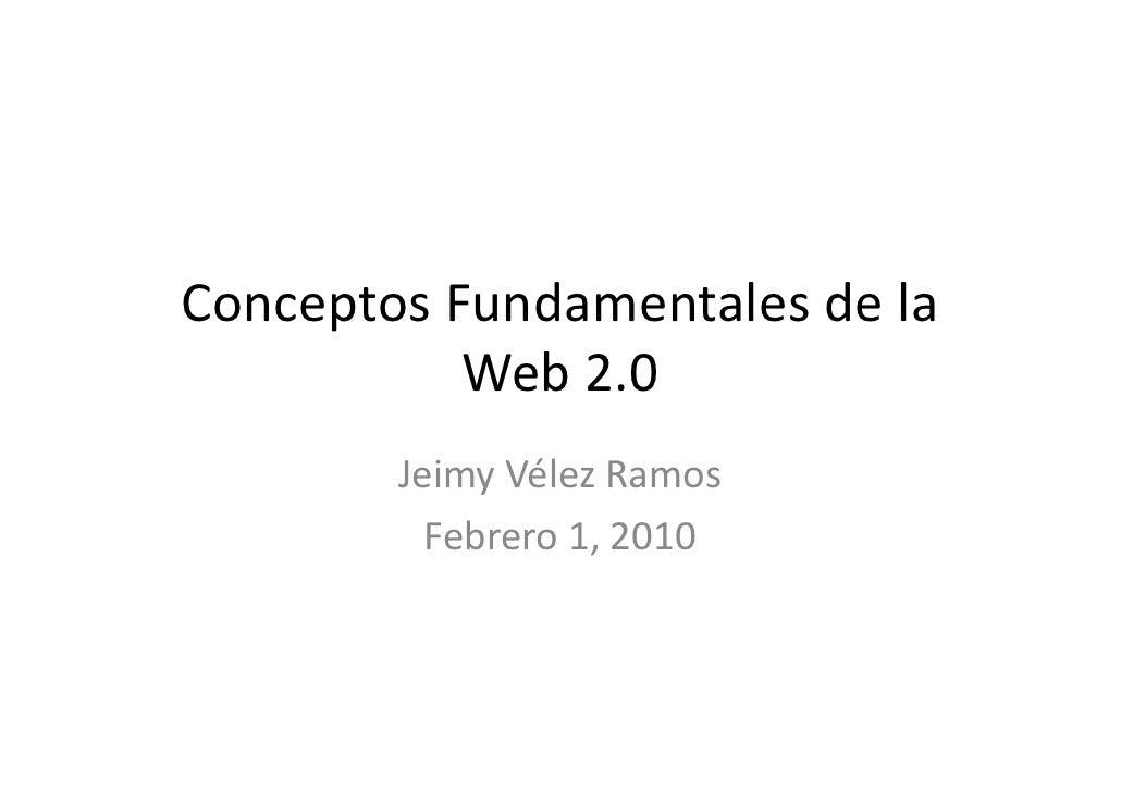 ConceptosFundamentalesdela Conceptos Fundamentales de la            Web2.0         Jeimy Vélez Ramos               Vé...