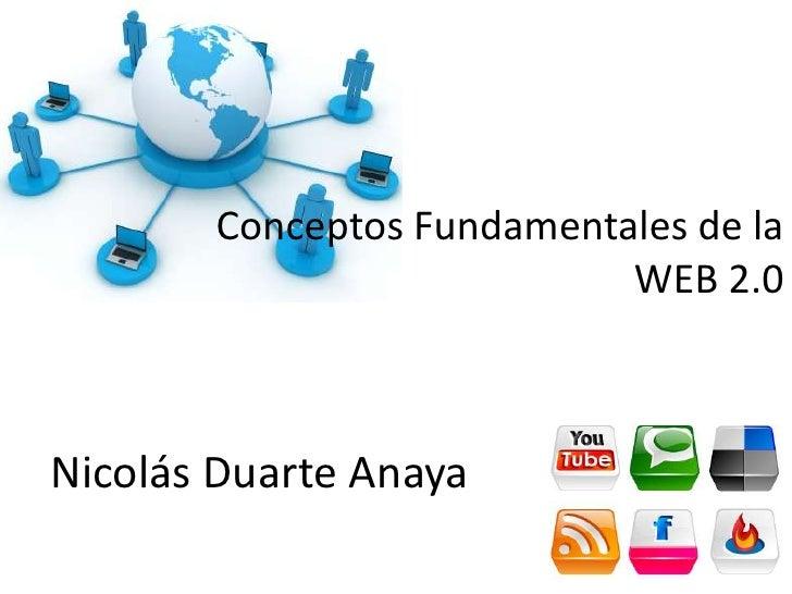 Conceptos Fundamentales de la                           WEB 2.0Nicolás Duarte Anaya