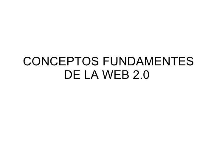 CONCEPTOS FUNDAMENTES DE LA WEB 2.0