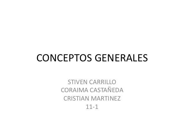 CONCEPTOS GENERALES      STIVEN CARRILLO    CORAIMA CASTAÑEDA     CRISTIAN MARTINEZ            11-1