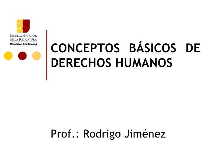 CONCEPTOS BÁSICOS DEDERECHOS HUMANOSProf.: Rodrigo Jiménez