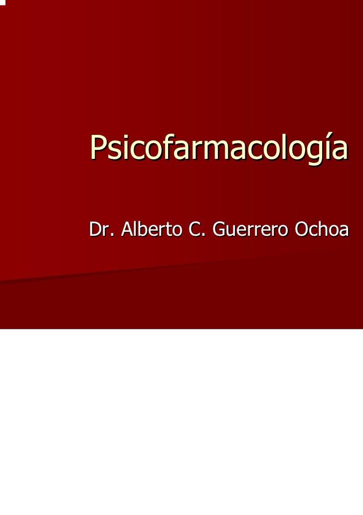 PsicofarmacologíaDr. Alberto C. Guerrero Ochoa
