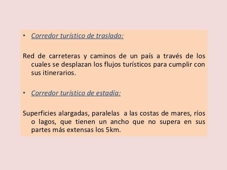 <ul><li>Corredor turístico de traslado: </li></ul><ul><li>Red de carreteras y caminos de un país a través de los cuales se...