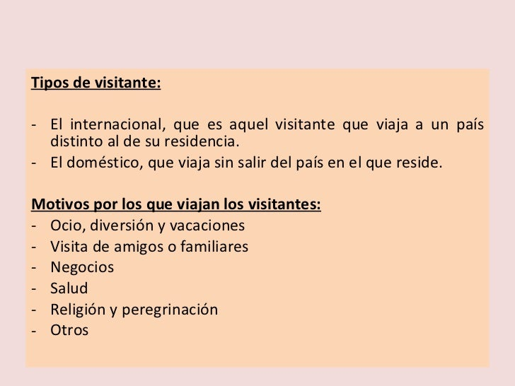 <ul><li>Tipos de visitante: </li></ul><ul><li>El internacional, que es aquel visitante que viaja a un país distinto al de ...