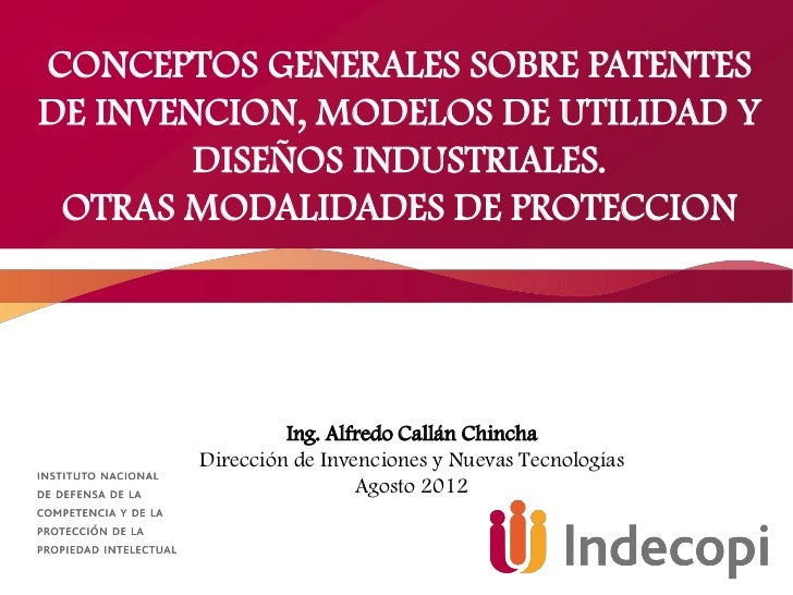 CONCEPTOS GENERALES SOBRE PATENTESDE INVENCION, MODELOS DE UTILIDAD Y        DISEÑOS INDUSTRIALES. OTRAS MODALIDADES DE PR...