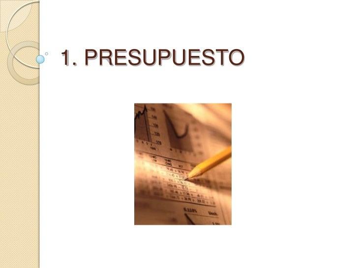 1. PRESUPUESTO<br />