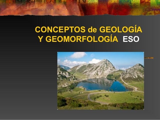 CONCEPTOS de GEOLOGÍA Y GEOMORFOLOGÍA ESO
