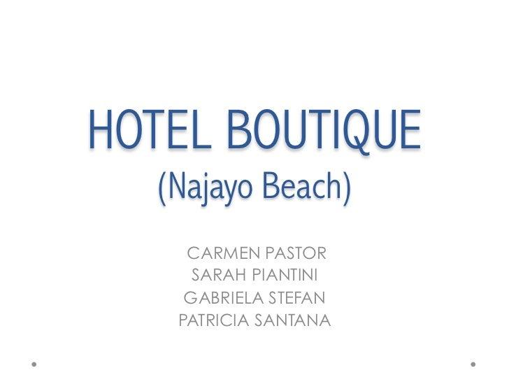 HOTEL BOUTIQUE  (Najayo Beach)    CARMEN PASTOR     SARAH PIANTINI    GABRIELA STEFAN   PATRICIA SANTANA