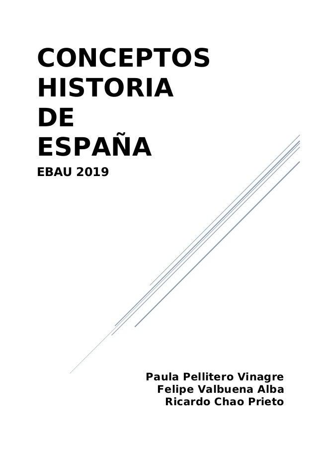CONCEPTOS HISTORIA DE ESPAÑA EBAU 2019 Paula Pellitero Vinagre Felipe Valbuena Alba Ricardo Chao Prieto