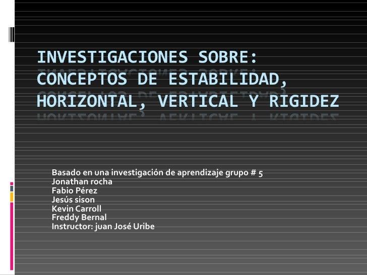 Basado en una investigación de aprendizaje grupo # 5 Jonathan rocha Fabio Pérez Jesús sison Kevin Carroll Freddy Bernal In...