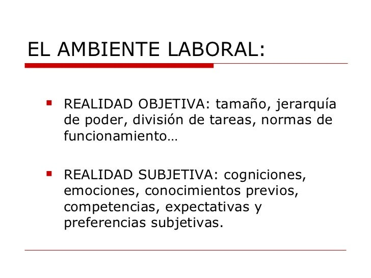 EL AMBIENTE LABORAL: <ul><ul><li>REALIDAD OBJETIVA: tamaño, jerarquía de poder, división de tareas, normas de funcionamien...