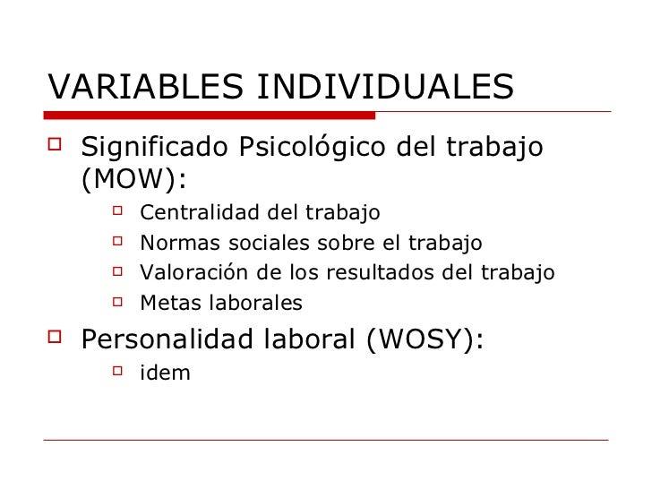 VARIABLES INDIVIDUALES <ul><li>Significado Psicológico del trabajo (MOW): </li></ul><ul><ul><ul><li>Centralidad del trabaj...