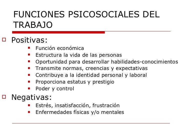 FUNCIONES PSICOSOCIALES DEL TRABAJO <ul><li>Positivas: </li></ul><ul><ul><ul><ul><li>Función económica </li></ul></ul></ul...