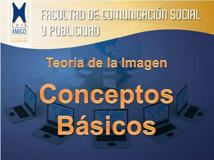 Teoría de la Imagen<br />Conceptos Básicos<br />