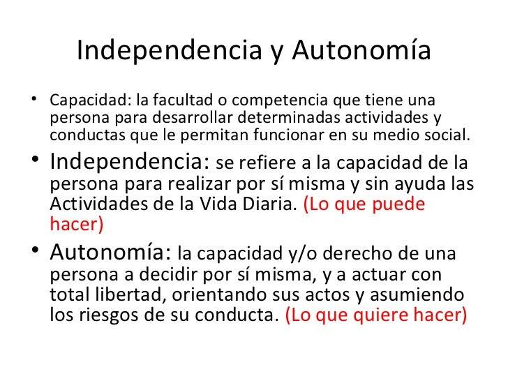 Independencia y Autonomía <ul><li>Capacidad: la facultad o competencia que tiene una persona para desarrollar determinadas...