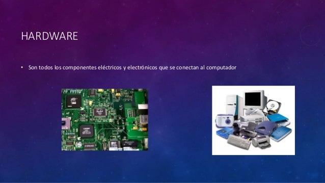 HARDWARE • Son todos los componentes eléctricos y electrónicos que se conectan al computador