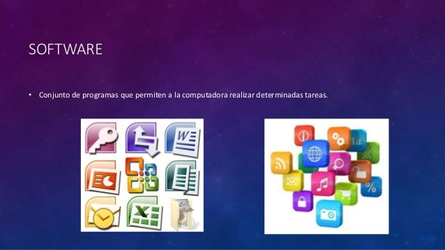 SOFTWARE • Conjunto de programas que permiten a la computadora realizar determinadas tareas.