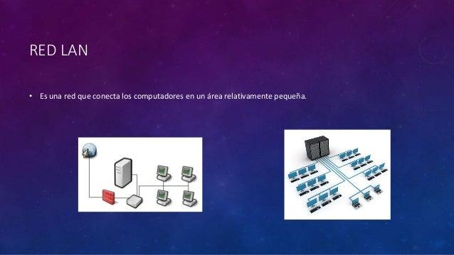 RED LAN • Es una red que conecta los computadores en un área relativamente pequeña.