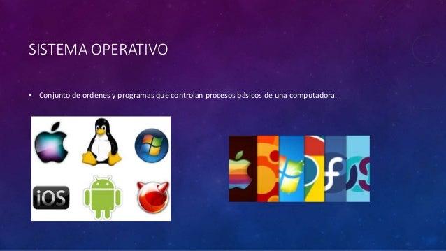 SISTEMA OPERATIVO • Conjunto de ordenes y programas que controlan procesos básicos de una computadora.