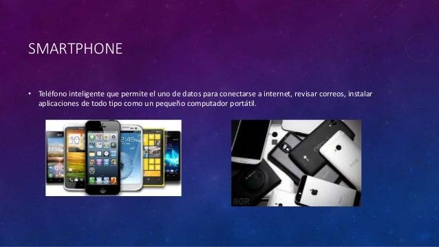 SMARTPHONE • Teléfono inteligente que permite el uno de datos para conectarse a internet, revisar correos, instalar aplica...