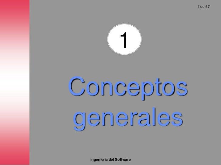 1 de 57                     1  Conceptos generales  Ingeniería del Software