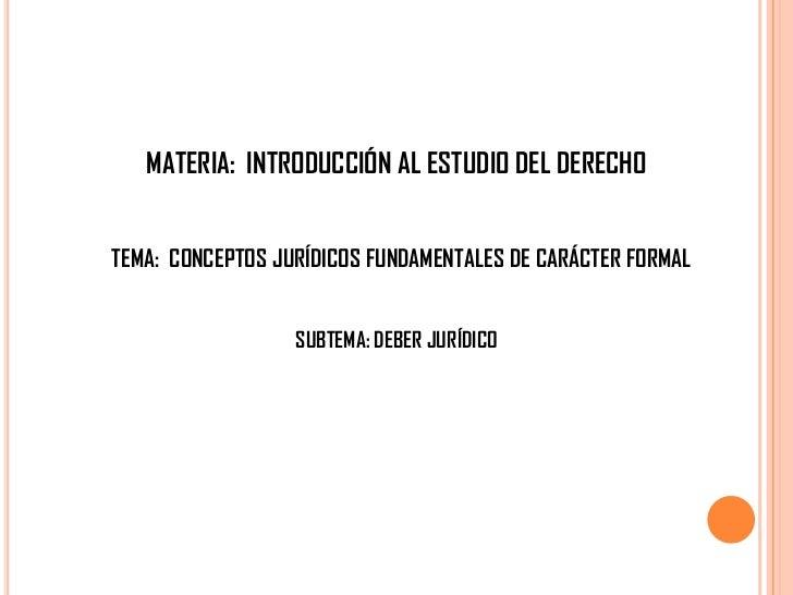 MATERIA: INTRODUCCIÓN AL ESTUDIO DEL DERECHOTEMA: CONCEPTOS JURÍDICOS FUNDAMENTALES DE CARÁCTER FORMAL                  SU...