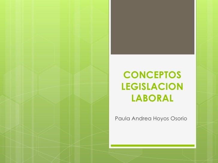 CONCEPTOS  LEGISLACION    LABORALPaula Andrea Hoyos Osorio