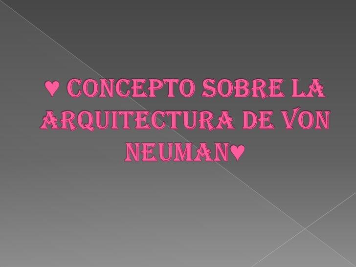 Concepto sobre la arquitectura de von neuman for Investigar sobre la arquitectura