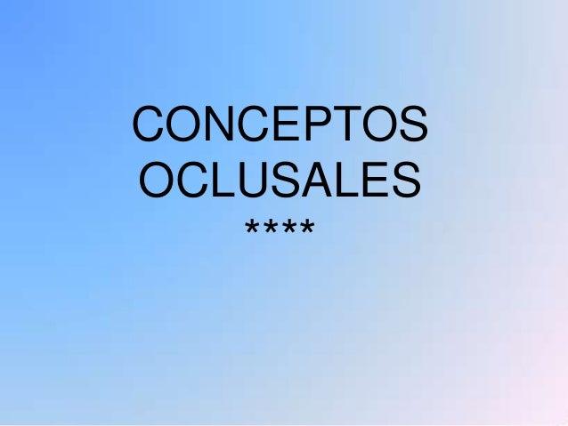 CONCEPTOS OCLUSALES ****